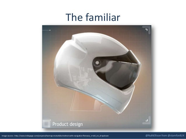 @RuthEllison from @stamfordUX The familiar Image source:: http://www.indiegogo.com/projects/livemap-motorbike-helmet-with-...