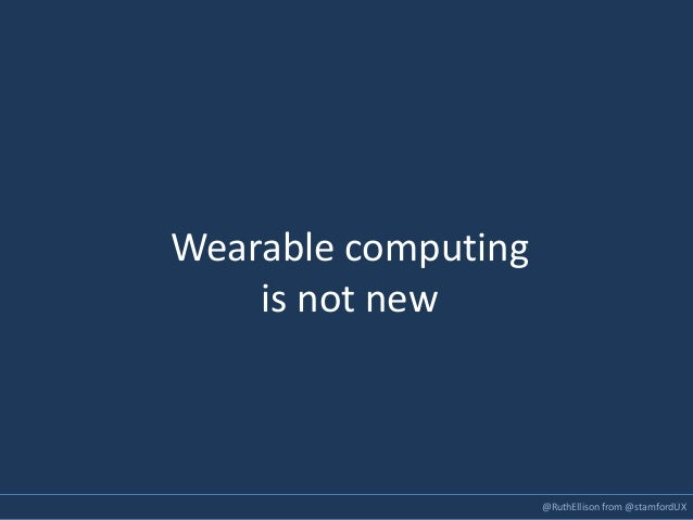 @RuthEllison from @stamfordUX Wearable computing is not new