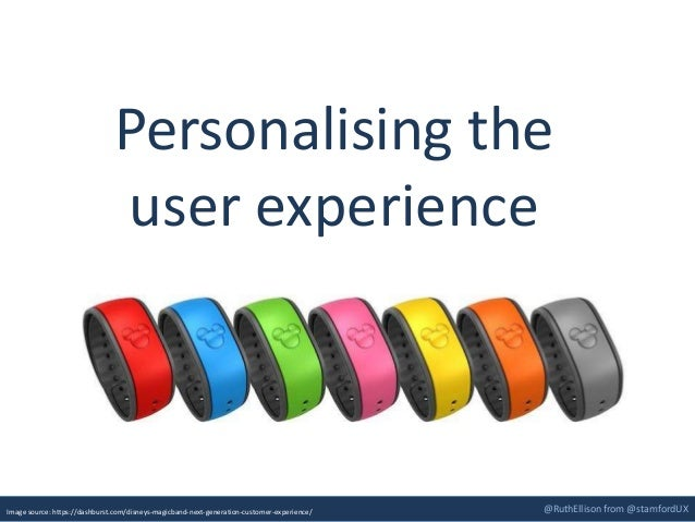 @RuthEllison from @stamfordUXImage source: https://dashburst.com/disneys-magicband-next-generation-customer-experience/ Pe...