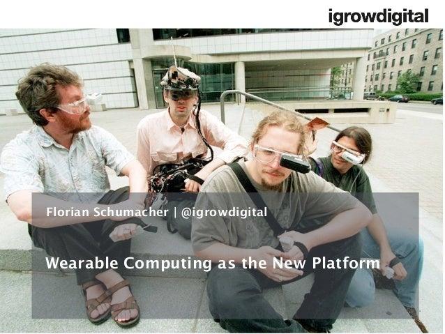 Wearable Computing as the New Platform Florian Schumacher | @igrowdigital