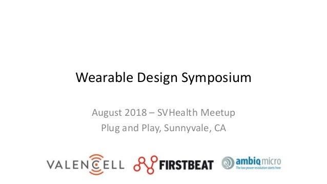 Wearable Design Symposium August 2018 – SVHealth Meetup Plug and Play, Sunnyvale, CA