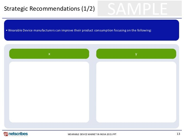 13 SAMPLEStrategic Recommendations (1/2) x y • Wearable Device manufacturers can improve their product consumption focusin...