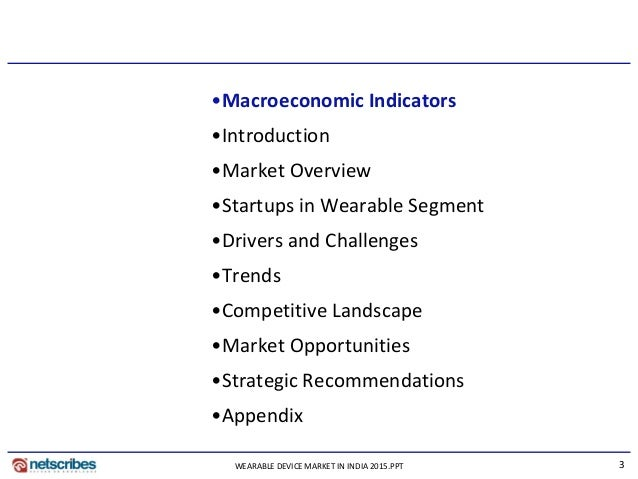 3 •Macroeconomic Indicators •Introduction •Market Overview •Startups in Wearable Segment •Drivers and Challenges •Trends •...
