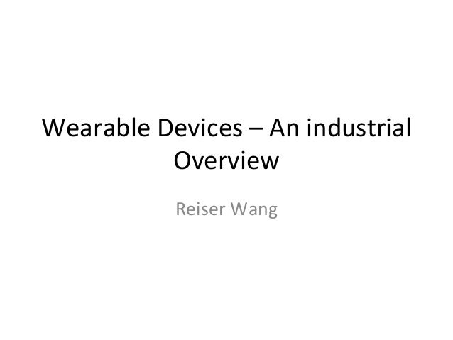Wearable	   Devices	   –	   An	   industrial	    Overview	   	    Reiser	   Wang