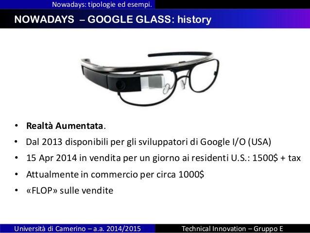 INDICENOWADAYS – GOOGLE GLASS: history Nowadays: tipologie ed esempi. Università di Camerino – a.a. 2014/2015 Technical In...