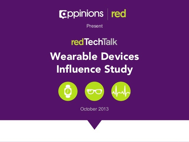 Present  Wearable Devices Influence Study  October 2013  Copyright © 2013 Appinions. All rights reserved.  1