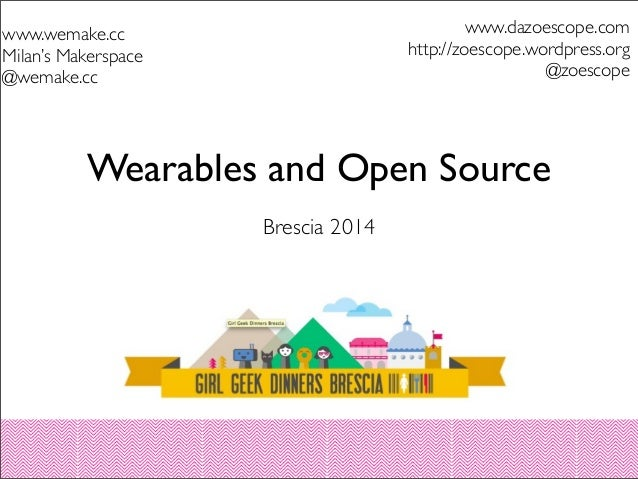 Wearables and Open Source Brescia 2014 www.dazoescope.com http://zoescope.wordpress.org @zoescope www.wemake.cc Milan's Ma...
