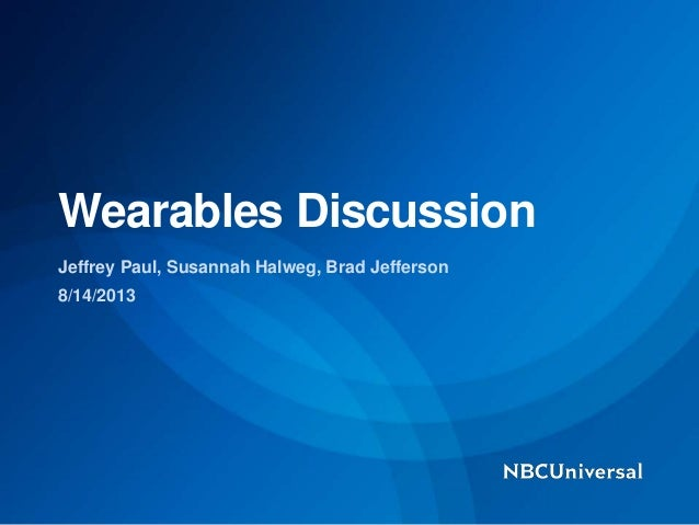 Jeffrey Paul, Susannah Halweg, Brad Jefferson 8/14/2013 Wearables Discussion