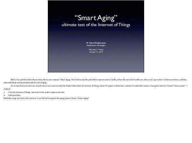 """Smart Aging""  ultimate test of the Internet of Things  W. David Stephenson  Stephenson Strategies  Wearables + Things  Oc..."