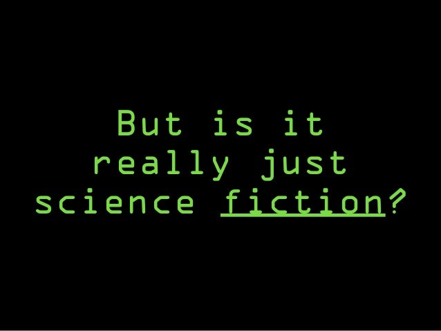 But is it really just science fiction?