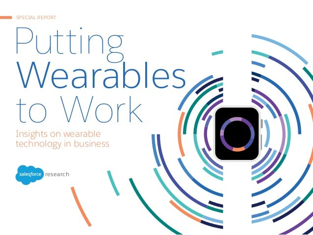 SPECIAL REPORT Putting Wearables to WorkInsights on wearable technology in business research