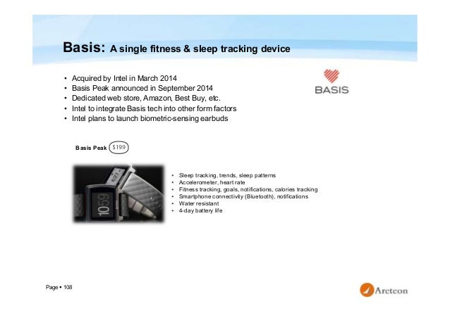 Page  108 Basis: A single fitness & sleep tracking device • Acquired by Intel in March 2014 • Basis Peak announced in Sep...