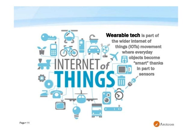 """Page  11 Wearable tech is part of the wider internet of things (IOTs) movement where everyday objects become """"smart"""" than..."""