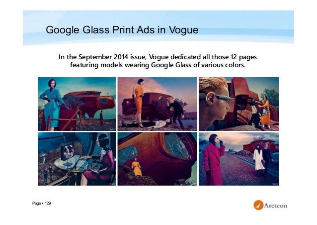 Page  129 Google Glass Print Ads in Vogue In the September 2014 issue, Vogue dedicated all those 12 pages featuring model...
