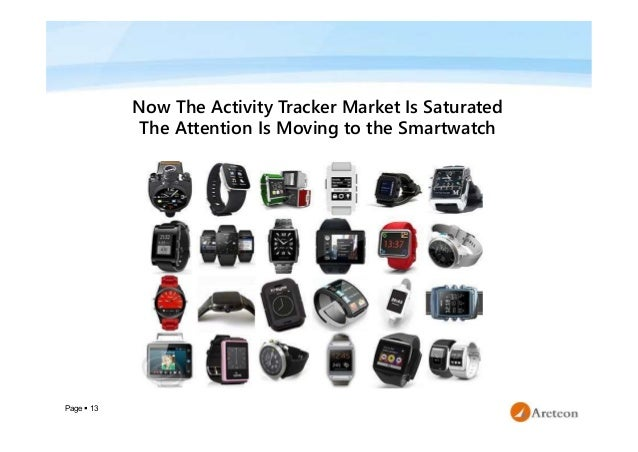 Page  13 Now The Activity Tracker Market Is Saturated The Attention Is Moving to the Smartwatch