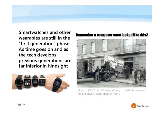 """Page  14 Smartwatches and other wearables are still in the """"first generation"""" phase. As time goes on and as the tech deve..."""