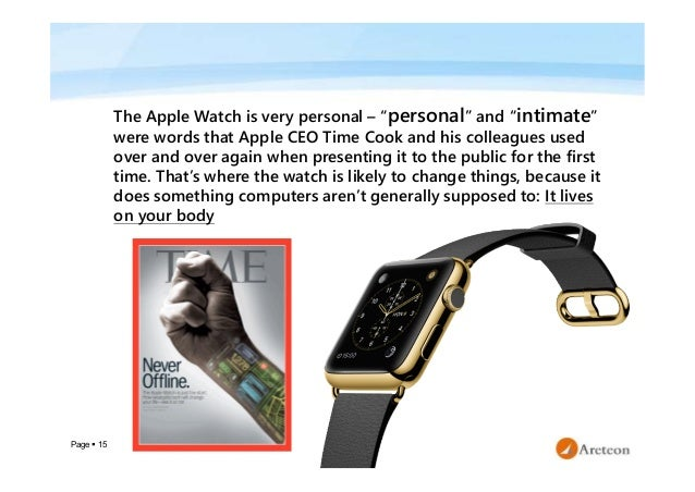 """Page  15 The Apple Watch is very personal – """"personal"""" and """"intimate"""" were words that Apple CEO Time Cook and his colleag..."""
