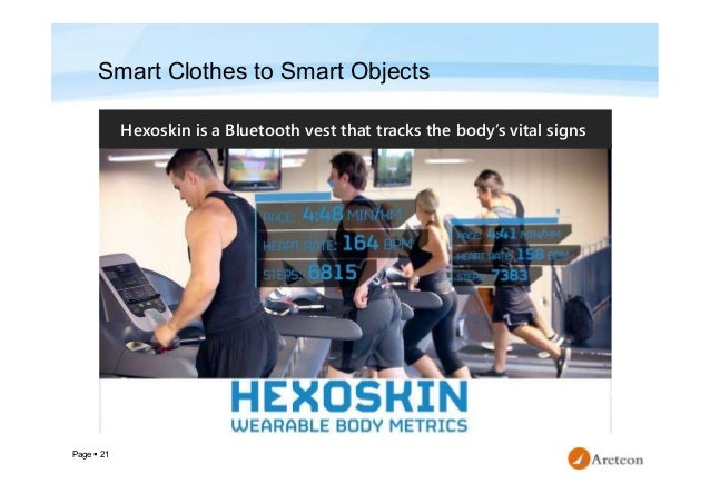 Page  21 Hexoskin is a Bluetooth vest that tracks the body's vital signs Smart Clothes to Smart Objects