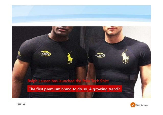 Page  23 Ralph Lauren has launched the Polo Tech Shirt The first premium brand to do so. A growing trend?