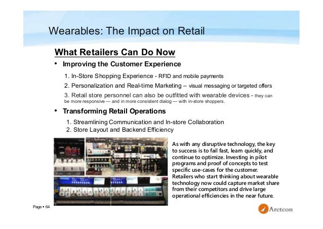 Page  64 Wearables: The Impact on Retail • Improving the Customer Experience 1. In-Store Shopping Experience - RFID and m...