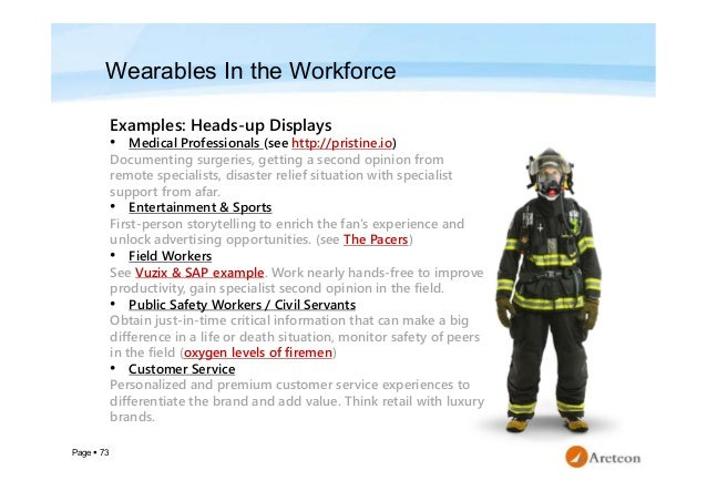 Page  73 Wearables In the Workforce Examples: Heads-up Displays • Medical Professionals (see http://pristine.io) Document...