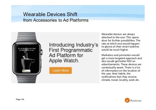 Page  84 Wearable Devices Shift from Accessories to Ad Platforms Wearable devices are always attached to the user. This o...