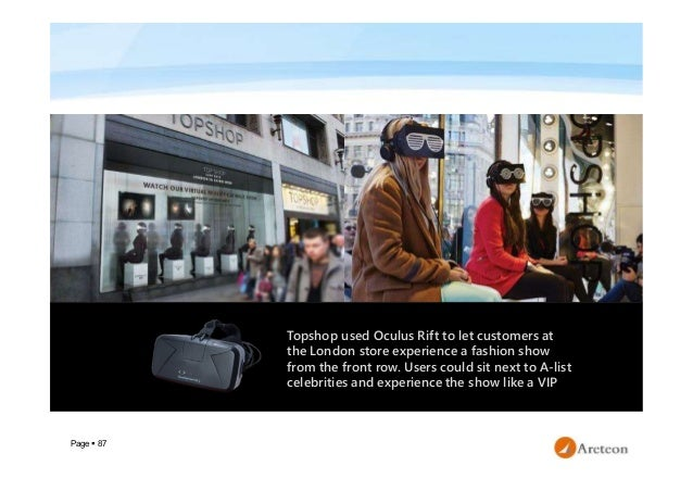 Page  87 Topshop used Oculus Rift to let customers at the London store experience a fashion show from the front row. User...