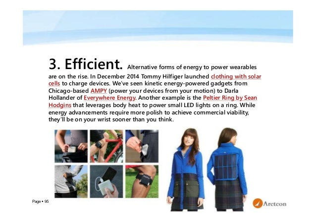 Page  95 3. Efficient. Alternative forms of energy to power wearables are on the rise. In December 2014 Tommy Hilfiger la...