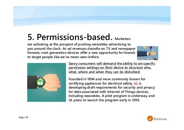 Page  97 5. Permissions-based. Marketers are salivating at the prospect of pushing wearables advertising to you around th...