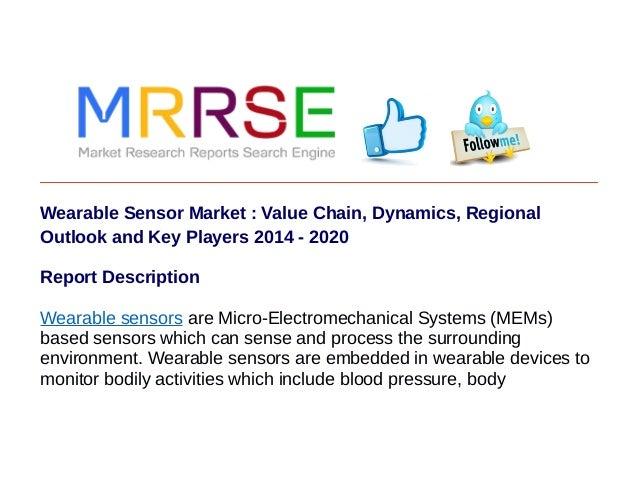 Wearable Sensor Market : Value Chain, Dynamics, Regional Outlook and Key Players 2014 - 2020 Report Description Wearable s...