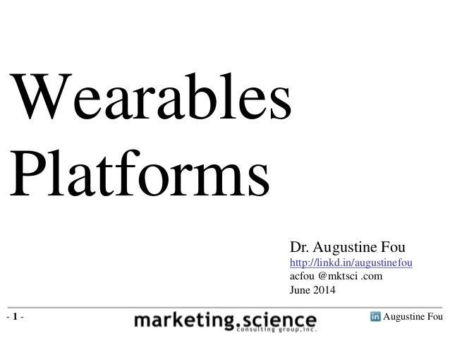 Augustine Fou- 1 - Wearables Platforms Dr. Augustine Fou http://linkd.in/augustinefou acfou @mktsci .com June 2014