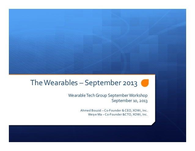 The  Wearables  –  September  2013   Wearable  Tech  Group  September  Workshop   September  10,  ...