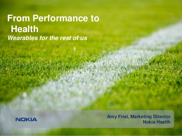 1 © Nokia 2016 From Performance to Health Wearables for the rest of us Amy Friel, Marketing Director Nokia Health