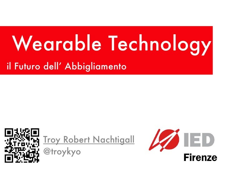 Wearable Technologyil Futuro dell' Abbigliamento        Troy Robert Nachtigall        @troykyo
