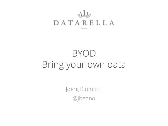 BYOD Bring your own data Joerg Blumtritt @jbenno 1