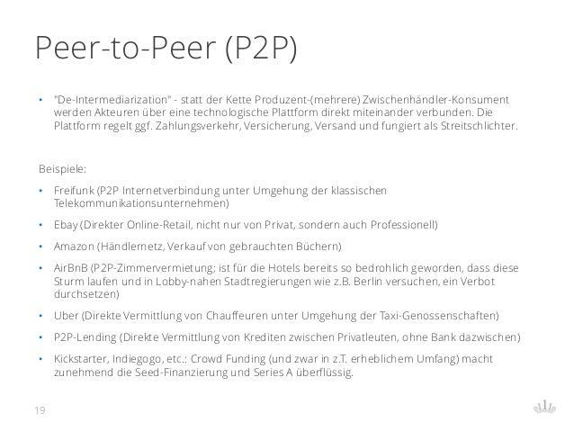 "Peer-to-Peer (P2P) • ""De-Intermediarization"" - statt der Kette Produzent-(mehrere) Zwischenhändler-Konsument werden Akteur..."