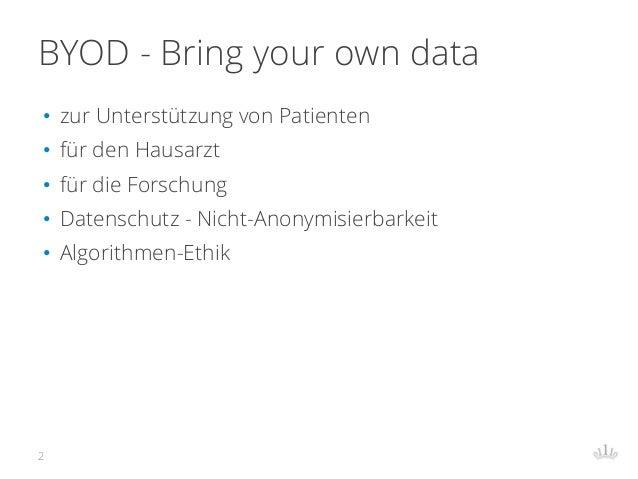 BYOD - Bring your own data • zur Unterstützung von Patienten • für den Hausarzt • für die Forschung • Datenschutz - Nicht-...