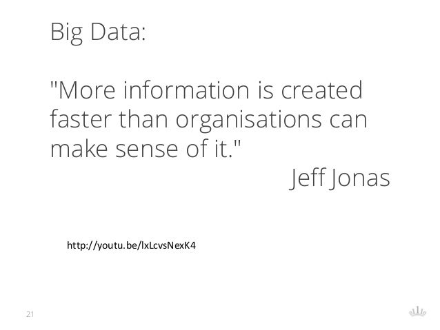 """21 Big Data: """"More information is created faster than organisations can make sense of it."""" Jeff Jonas http://youtu.be/lxLc..."""