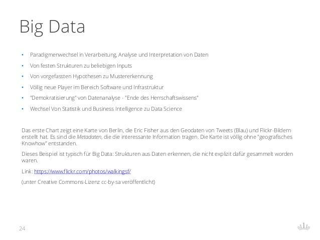 Big Data • Paradigmenwechsel in Verarbeitung, Analyse und Interpretation von Daten • Von festen Strukturen zu beliebigen I...