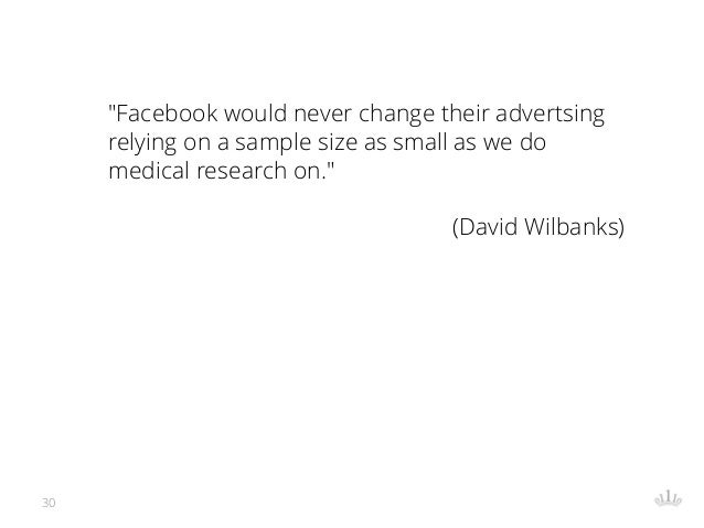 """30 """"Facebook would never change their advertsing relying on a sample size as small as we do medical research on."""" (David W..."""