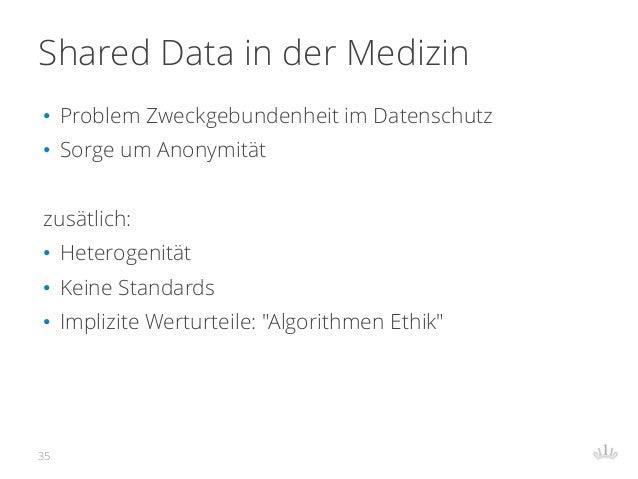 Shared Data in der Medizin • Problem Zweckgebundenheit im Datenschutz • Sorge um Anonymität zusätlich: • Heterogenität • K...
