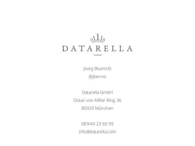 Joerg Blumtritt @jbenno Datarella GmbH Oskar-von-Miller-Ring 36 80333 München 089/44 23 69 99 info@datarella.com