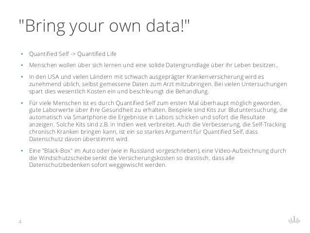 """""""Bring your own data!"""" • Quantified Self -> Quantified Life • Menschen wollen über sich lernen und eine solide Datengrundl..."""