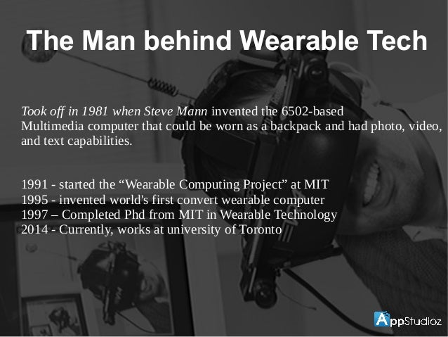 Took off in 1981 when Steve Mann invented the 6502-based Multimedia computer that could be worn as a backpack and had phot...