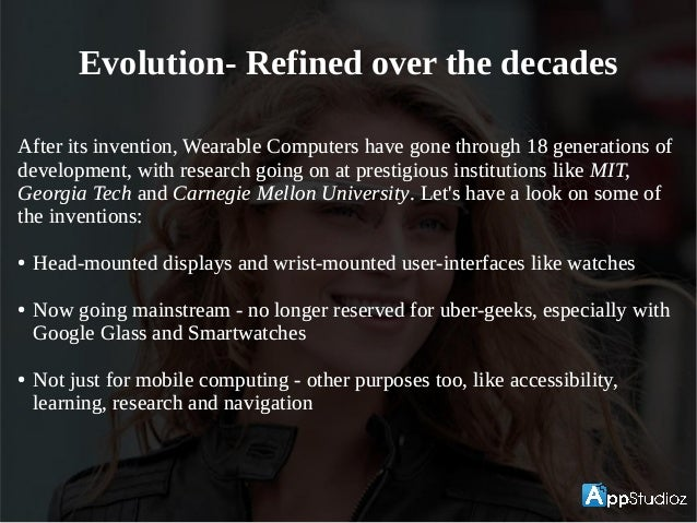 Evolution- Refined over the decades After its invention, Wearable Computers have gone through 18 generations of developmen...