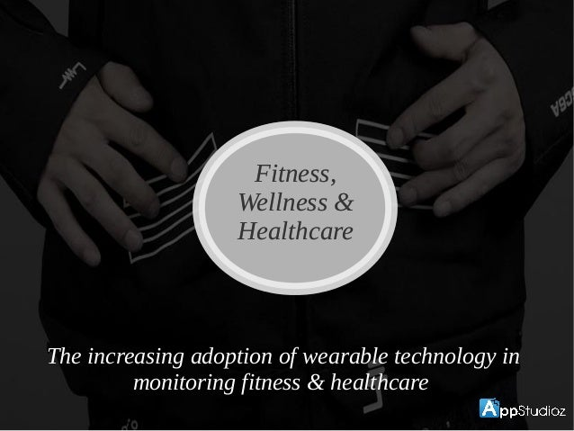 Fitness, Wellness & Healthcare Fitness, Wellness & Healthcare The increasing adoption of wearable technology in monitoring...