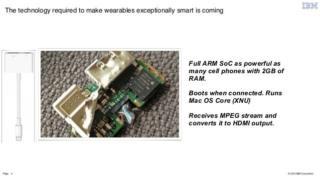 The technology required to make wearables exceptionally smart is coming  Page 9  © 2014 IBM Corporation  Full ARM SoC as p...