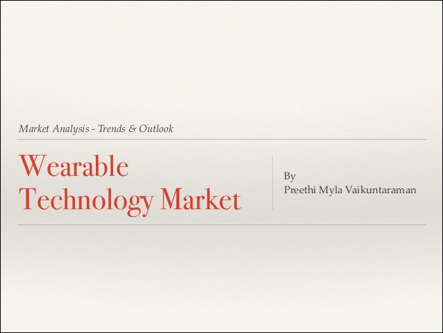 Market Analysis - Trends & Outlook  Wearable Technology Market  By ! Preethi Myla Vaikuntaraman