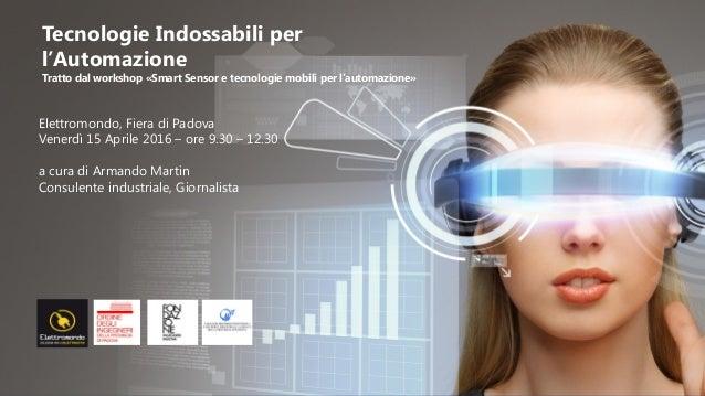«Smart Sensor e tecnologie mobili per l'Automazione» a cura di Armando Martin - Elettromondo, Fiera di Padova Venerdì 15 A...
