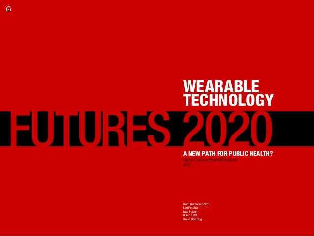 1 FUTURES 2020 WEARABLE TECHNOLOGY A NEW PATH FOR PUBLIC HEALTH? Ogilvy CommonHealth Worldwide 2015 David Davenport-Firth ...